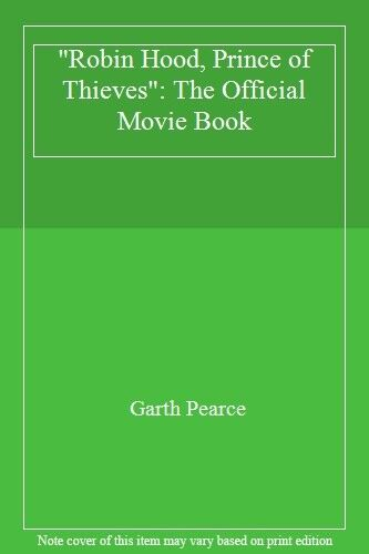 """""""Robin Hood, Prince of Thieves"""": The Official Movie Book By Garth Pearce"""
