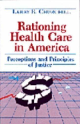 Rationing Health Care in America : Perceptions and Principles of Justice