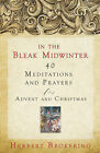 In the Bleak Midwinter: Forty Meditations and Prayers for Advent and Christmas by Herbert F. Brokering (Paperback, 2008)