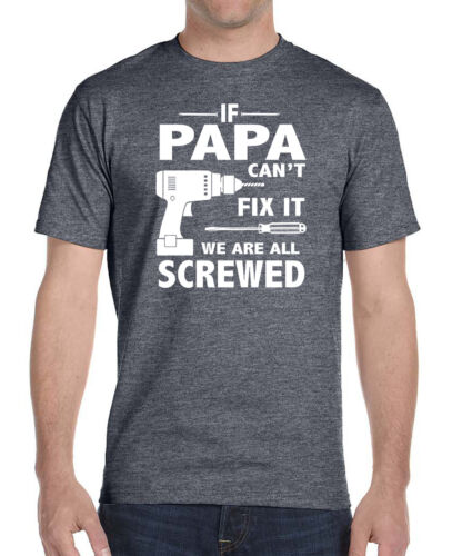 Unisex Shirt Papa Gifts If Papa Can/'t Fix It We Are All Screwed