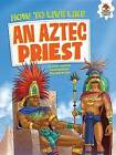 How to Live Like an Aztec Priest by John Farndon (Paperback / softback, 2016)