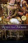 Roses Have Thorns : A Novel of Elizabeth I by Sandra Byrd (2013, Paperback)