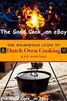 The Wilderness Guide To Dutch Oven Cooking 75 Recipes Cookbook Hikers Campers Pb