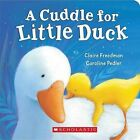 A Cuddle for Little Duck by Claire Freedman (Board book, 2009)