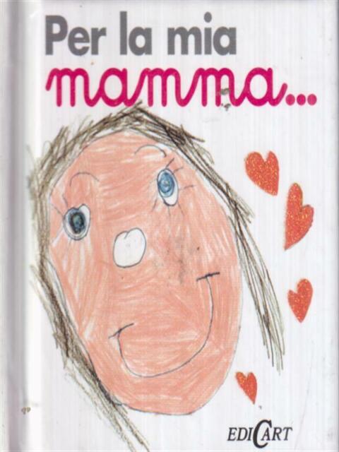 PER LA MIA MAMMA...  AA. VV. EDICART 2010 CUORICINI