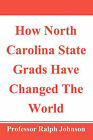 How North Carolina State Grads Have Changed the World by Professor Ralph Johnson (Paperback / softback, 2010)