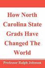 How North Carolina State Grads Have Changed the World by Professor Ralph Johnson (Paperback / softback, 2010)