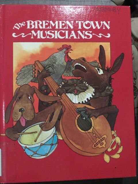 The Bremen Town Musicians by Wilhelm K. Grimm and Jacob Grimm (1979, Hardcover)