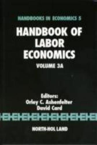 Handbook of Labor Economics: Volume 3A (Handbooks in Economics) by