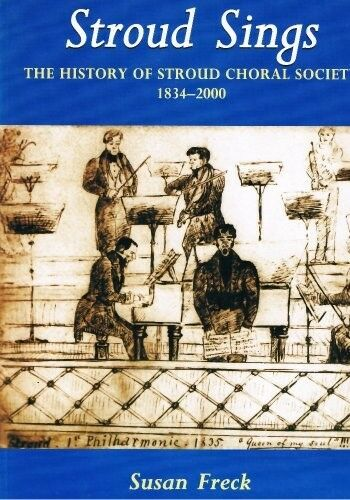 1 of 1 - Stroud Sings: The History of Stroud Choral Society 1834-2000, Very Good Books