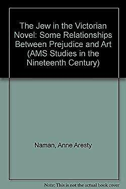 Jew in the Victorian Novel : Some Relationships Between Prejudice and Art