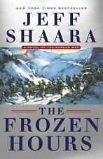 The Frozen Hours : A Novel of the Korean War by Jeff Shaara (2017, Hardcover)