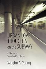 Urban Love Thoughts on the Subway : A Collection of Sensual and Erotic Poetry...