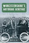 Worcestershire's Motoring Heritage by Martin Watts 9781445604190
