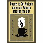 Black Coffee Poems to Get African American Women Through The Day 9781438968018