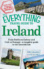 The  Everything  Travel Guide to Ireland: From Dublin to Galway and Cork to Donegal - A Complete Guide to the Emerald Isle by Thomas Hollowell, Katie Kelly Bell (Paperback, 2010)