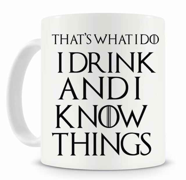 I Drink And I Know Things Game Of Thrones Quote Novelty Mug Gift Ideas