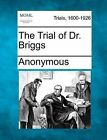 The Trial of Dr. Briggs by Anonymous (Paperback / softback, 2012)