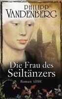 Vandenberg, Philipp - Die Frau des Seiltänzers: Historischer Roman