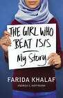 The Girl Who Beat ISIS: Farida's Story by Farida Khalaf, Andrea C. Hoffmann (Hardback, 2016)