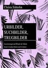 Urbilder, Suchbilder, Trugbilder: Inszenierungen Und Rituale Des Sehens- Kunst Zwischen Kultur Und Evolution by Christa Sutterlin (Paperback / softback, 2013)