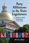 Party Affiliations in the State Legislatures: A Year by Year Summary, 1796-2006 by Michael J. Dubin (Paperback, 2007)