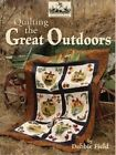Quilting the Great Outdoors by Debbie Field (Paperback, 2006)