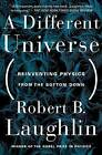 A Different Universe: Reinventing Physics from the Bottom Down by Robert B. Laughlin (Paperback, 2006)