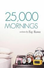 25,000 Mornings : Ancient Wisdom for A Modern Life by Fay Rowe (2012, Paperback)