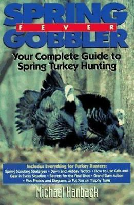 SPRING GOBBLER FEVER YOUR COMPELTE GUIDE TO SPRING TURKEY HUNTING By Hanback