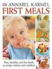 First Meals: The Complete Cookbook and Nutrition Guide by Annabel Karmel (Hardback, 2004)
