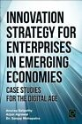 Innovation Strategy for Enterprises in Emerging Economies: Case Studies for the Digital Age by Sanjay Mohapatra, Anurag Satpathy, Arjun Agrawal (Hardback, 2015)