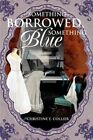 Something Borrowed Something Blue 9780595313747 by Christine E Collier
