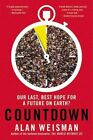 Countdown: Our Last, Best Hope for a Future on Earth? by Alan Weisman (Paperback / softback, 2014)