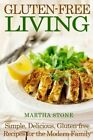 Gluten-Free Living: Simple, Delicious, Gluten-Free Recipes for the Modern Family by Martha Stone (Paperback / softback, 2013)