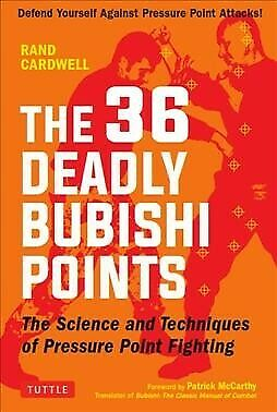 36 Deadly Bubishi Points : The Science and Technique of Pressure Point Fighti...