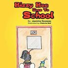 Bizzy Bee Goes To School by Jasmine Rouseau (Paperback, 2012)