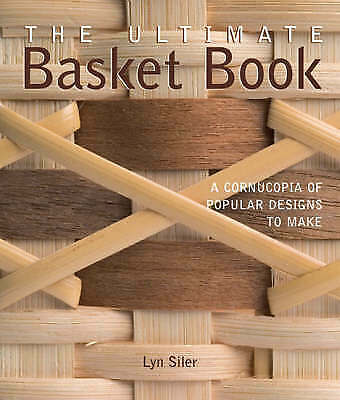 The Ultimate Basket Book: A Cornucopia of Popular Designs to Make by Lyn...