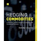 Hedging Commodities: A Practical Guide to Hedging Strategies with Futures and Options by Slobodan Jovanovic (Paperback, 2014)