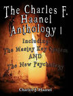 The Charles F. Haanel Anthology I. Including: The Mastey Key System and the New Psychology by Charles F Haanel (Paperback / softback, 2007)