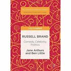 Russell Brand: Comedy, Celebrity, Politics: 2017 by Jane Arthurs, Ben Little (Hardback, 2016)