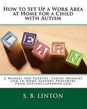 How to Set up a Work Area at Home for a Child with Autism : A Manual for...