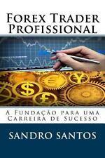 A Fundação para Uma Carreira de Sucesso: Forex Trader Profissional by Sandro...