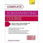 Complete Screenwriting Course: A complete guide to writing, developing and marketing a script for TV or film by Charles Harris (Paperback, 2014)