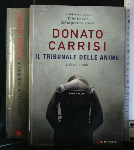 IL TRIBUNALE DELLE ANIME. Adesso uccidi. Donato Carrisi. Longanesi.