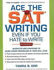 Ace the SAT Writing Even if You Hate to Write: Shortcuts and Strategies to Score Higher Regardless of Your Skill Level by Tamra B. Orr (Paperback, 2008)