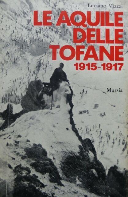 Le aquile delle Tofane: 1915-1917. In appendice guida ai luoghi delle battaglie: