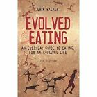 Evolved Eating, Second Edition by Erik Walker (Paperback / softback, 2014)