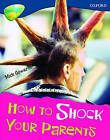 Oxford Reading Tree: Level 14: Treetops Non-Fiction: How to Shock Your Parents by Becca Heddle, Claire Llewellyn, Mick Gowar, Elaine Canham, Sarah Fleming (Paperback, 2005)