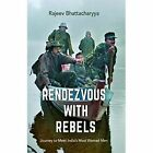 Rendezvous with Rebels: Journey to Meet India's Most Wanted Men by Rajeev Bhattacharya (Paperback, 2014)